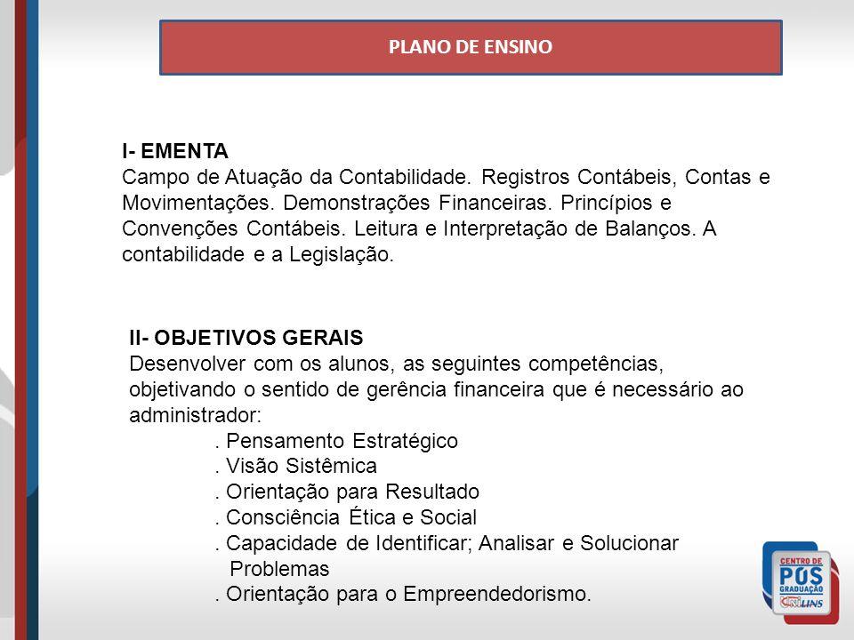 PLANO DE ENSINO I- EMENTA Campo de Atuação da Contabilidade. Registros Contábeis, Contas e Movimentações. Demonstrações Financeiras. Princípios e Conv