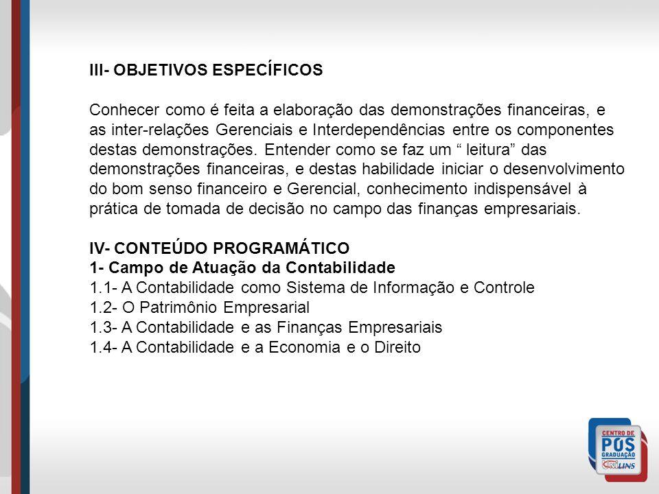 III- OBJETIVOS ESPECÍFICOS Conhecer como é feita a elaboração das demonstrações financeiras, e as inter-relações Gerenciais e Interdependências entre