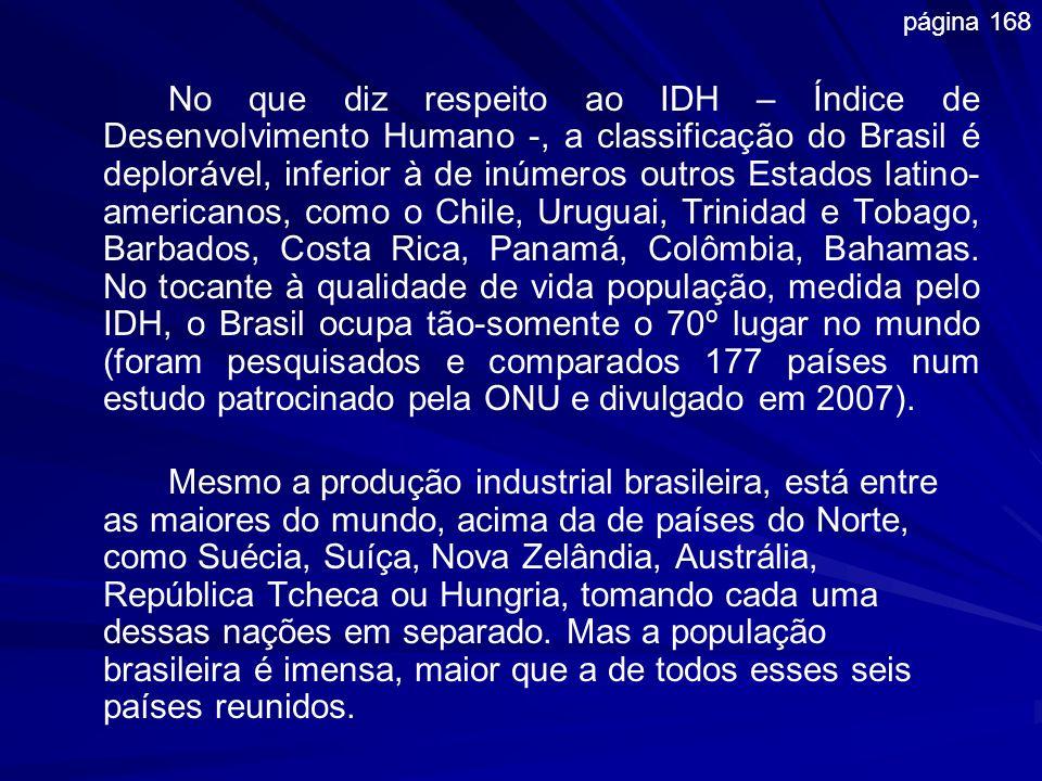 No que diz respeito ao IDH – Índice de Desenvolvimento Humano -, a classificação do Brasil é deplorável, inferior à de inúmeros outros Estados latino-