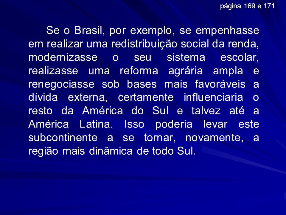 Se o Brasil, por exemplo, se empenhasse em realizar uma redistribuição social da renda, modernizasse o seu sistema escolar, realizasse uma reforma agr