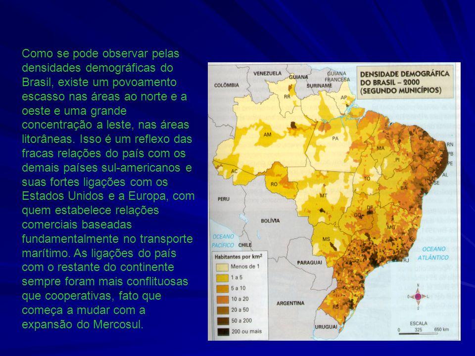 Como se pode observar pelas densidades demográficas do Brasil, existe um povoamento escasso nas áreas ao norte e a oeste e uma grande concentração a l