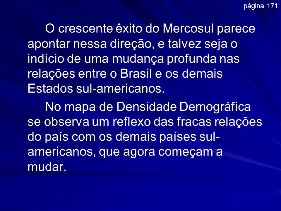 O crescente êxito do Mercosul parece apontar nessa direção, e talvez seja o indício de uma mudança profunda nas relações entre o Brasil e os demais Es