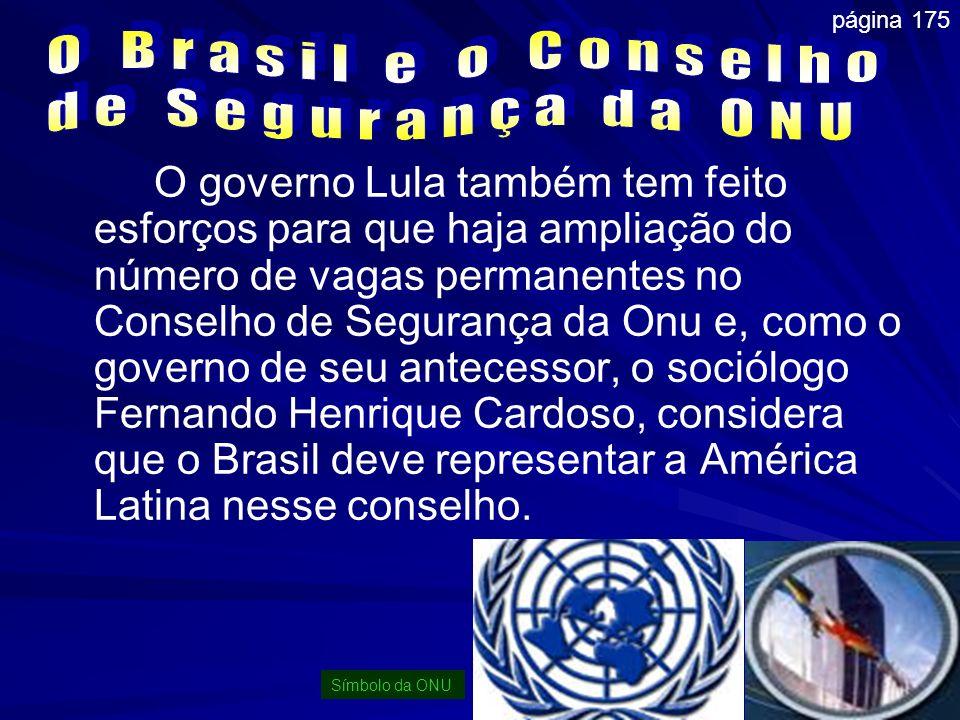 O governo Lula também tem feito esforços para que haja ampliação do número de vagas permanentes no Conselho de Segurança da Onu e, como o governo de s