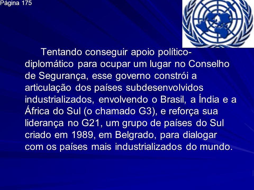 Tentando conseguir apoio político- diplomático para ocupar um lugar no Conselho de Segurança, esse governo constrói a articulação dos países subdesenv