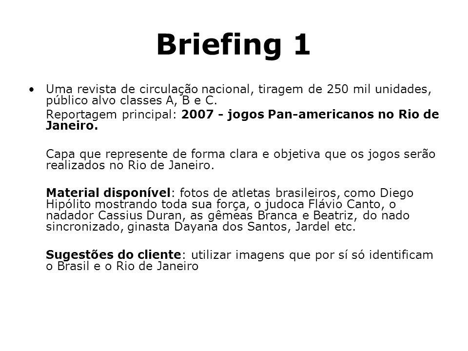Briefing 1 Uma revista de circulação nacional, tiragem de 250 mil unidades, público alvo classes A, B e C. Reportagem principal: 2007 - jogos Pan-amer