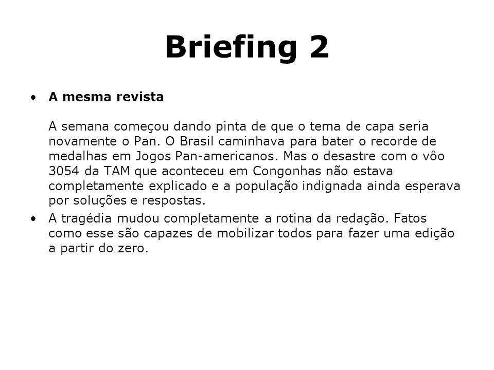 Briefing 2 A mesma revista A semana começou dando pinta de que o tema de capa seria novamente o Pan. O Brasil caminhava para bater o recorde de medalh