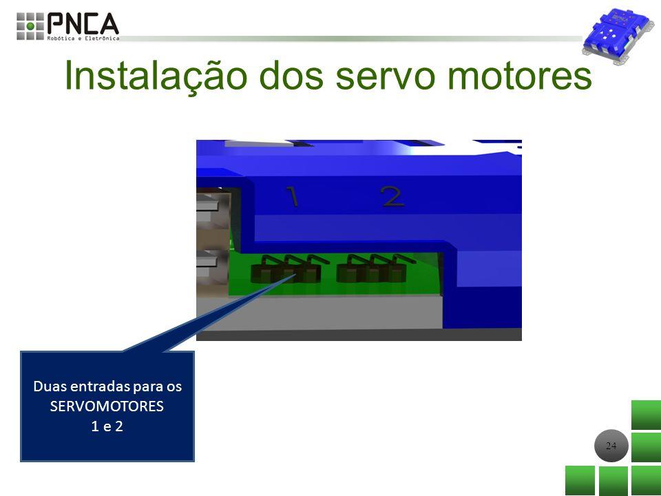 24 Instalação dos servo motores Duas entradas para os SERVOMOTORES 1 e 2