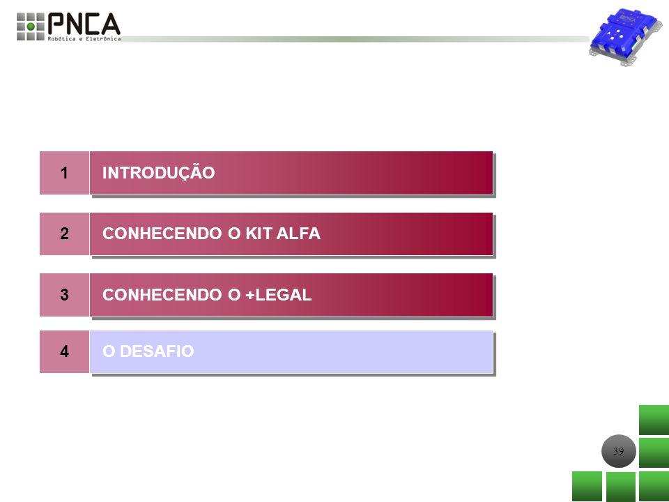 39 1 2 INTRODUÇÃO CONHECENDO O KIT ALFA 3 CONHECENDO O +LEGAL 4 O DESAFIO