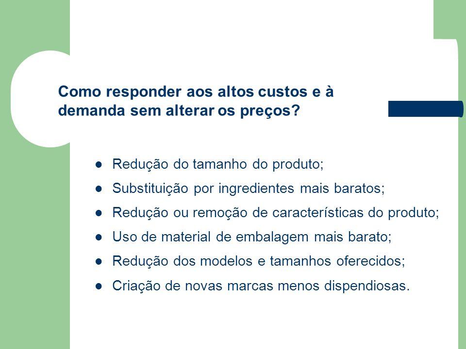 Redução do tamanho do produto; Substituição por ingredientes mais baratos; Redução ou remoção de características do produto; Uso de material de embala