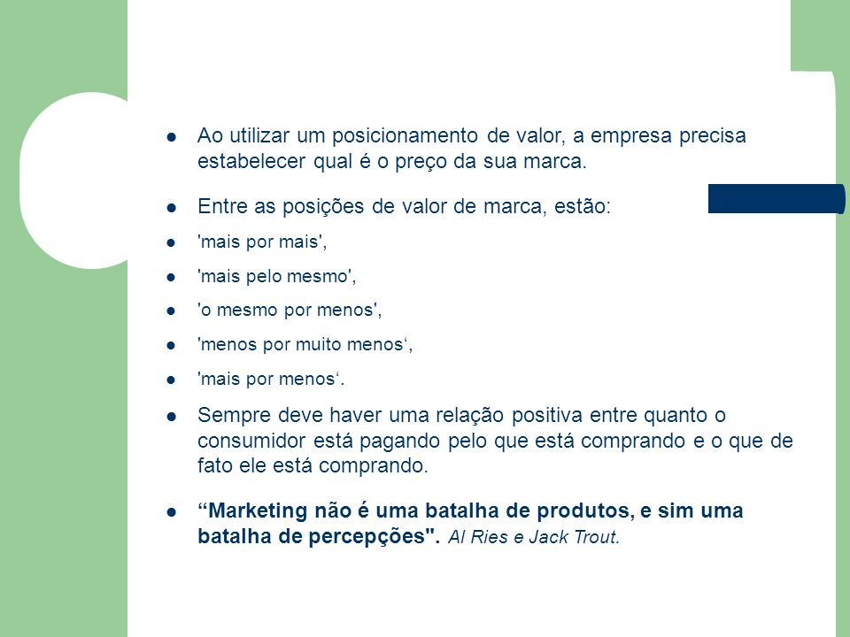 Ao utilizar um posicionamento de valor, a empresa precisa estabelecer qual é o preço da sua marca. Entre as posições de valor de marca, estão: 'mais p