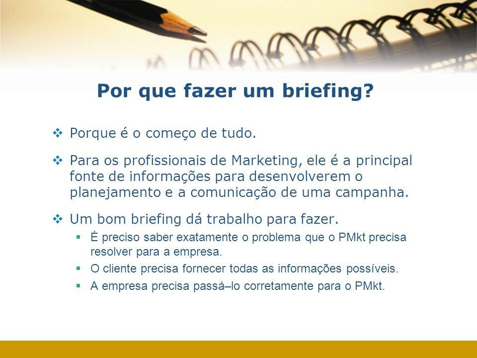 Por que fazer um briefing? Porque é o começo de tudo. Para os profissionais de Marketing, ele é a principal fonte de informações para desenvolverem o