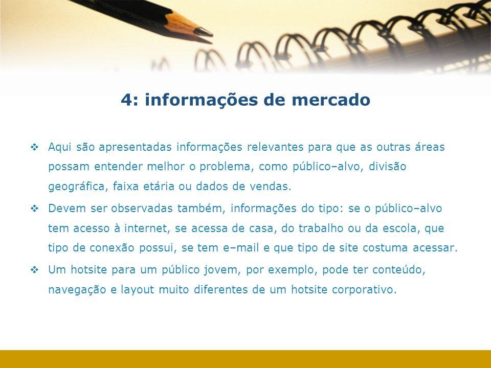 4: informações de mercado Aqui são apresentadas informações relevantes para que as outras áreas possam entender melhor o problema, como público–alvo,