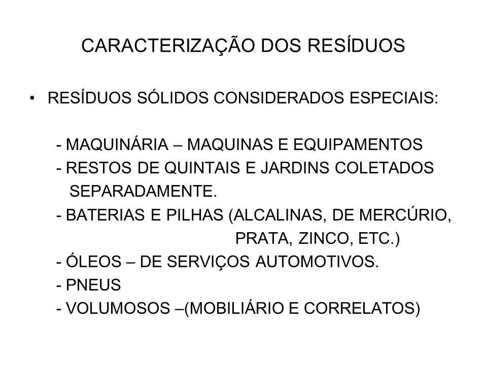 CARACTERIZAÇÃO DOS RESÍDUOS RESÍDUOS SÓLIDOS CONSIDERADOS ESPECIAIS: - MAQUINÁRIA – MAQUINAS E EQUIPAMENTOS - RESTOS DE QUINTAIS E JARDINS COLETADOS S