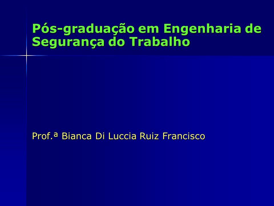 Pós-graduação em Engenharia de Segurança do Trabalho Prof.ª Bianca Di Luccia Ruiz Francisco