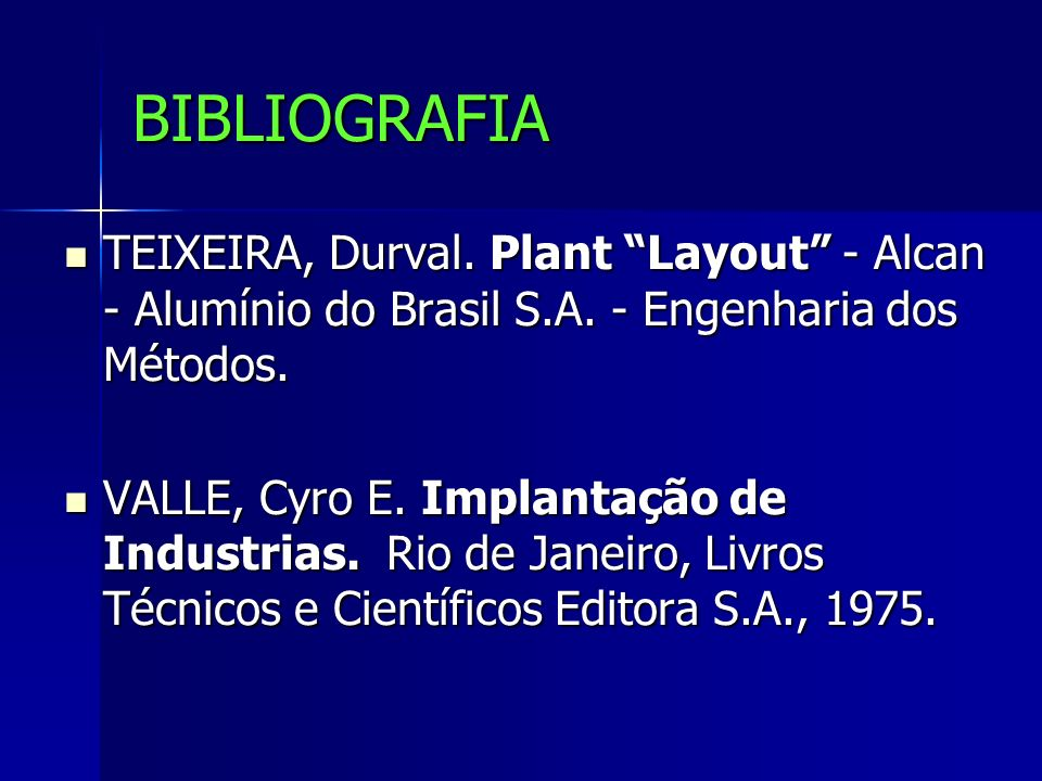 BIBLIOGRAFIA TEIXEIRA, Durval. Plant Layout - Alcan - Alumínio do Brasil S.A. - Engenharia dos Métodos. TEIXEIRA, Durval. Plant Layout - Alcan - Alumí