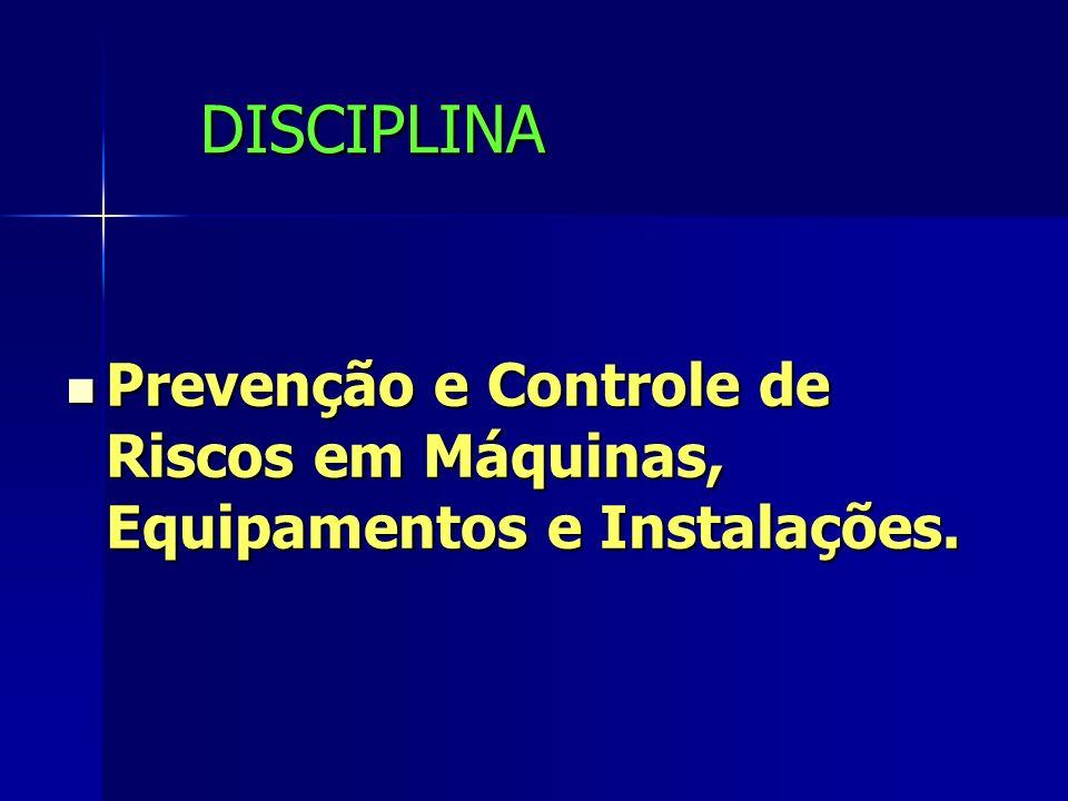 DISCIPLINA Prevenção e Controle de Riscos em Máquinas, Equipamentos e Instalações. Prevenção e Controle de Riscos em Máquinas, Equipamentos e Instalaç