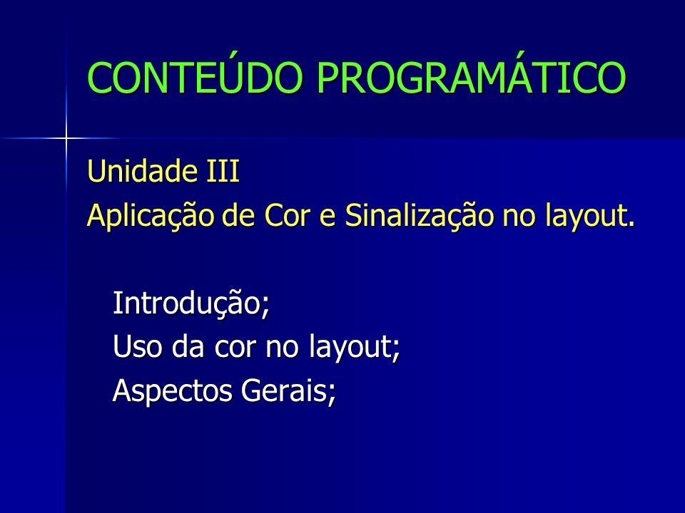 CONTEÚDO PROGRAMÁTICO Unidade III Aplicação de Cor e Sinalização no layout. Introdução; Uso da cor no layout; Aspectos Gerais;