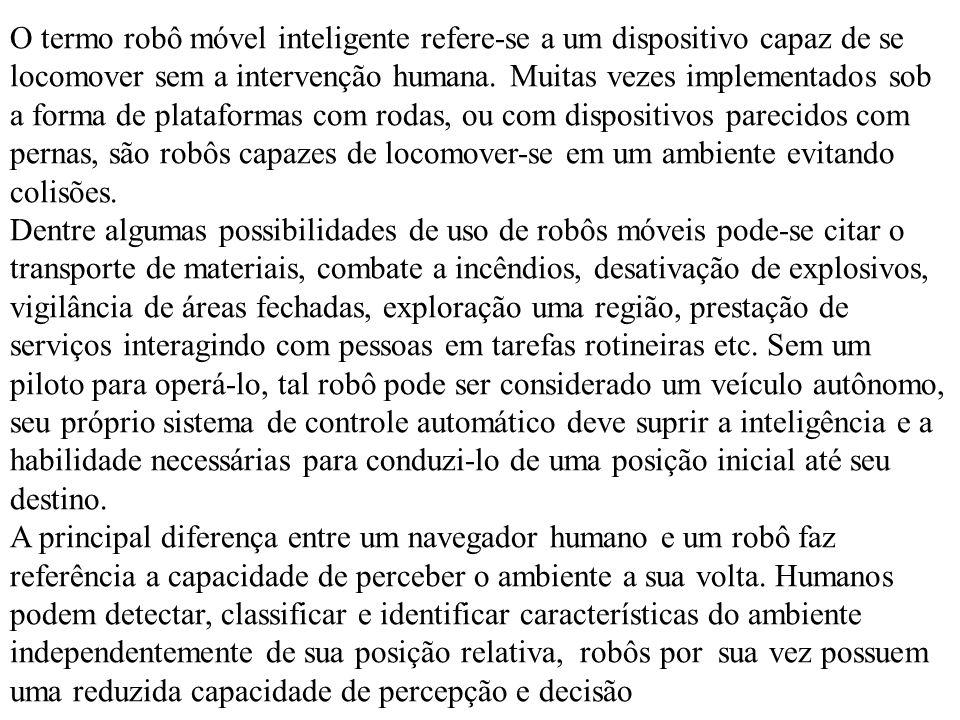 O termo robô móvel inteligente refere-se a um dispositivo capaz de se locomover sem a intervenção humana.