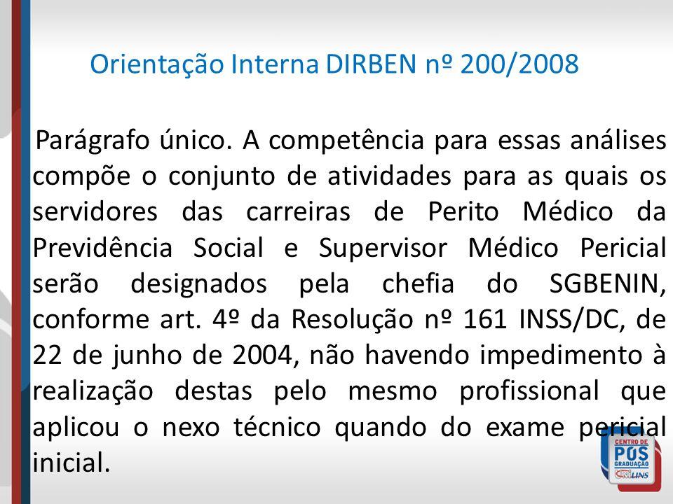Orientação Interna DIRBEN nº 200/2008 Parágrafo único. A competência para essas análises compõe o conjunto de atividades para as quais os servidores d