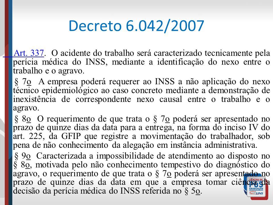 Decreto 6.042/2007 Art. 337 Art. 337. O acidente do trabalho será caracterizado tecnicamente pela perícia médica do INSS, mediante a identificação do