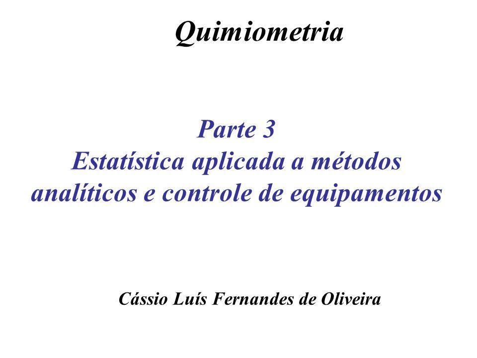 Parte 3 Estatística aplicada a métodos analíticos e controle de equipamentos Cássio Luís Fernandes de Oliveira Quimiometria