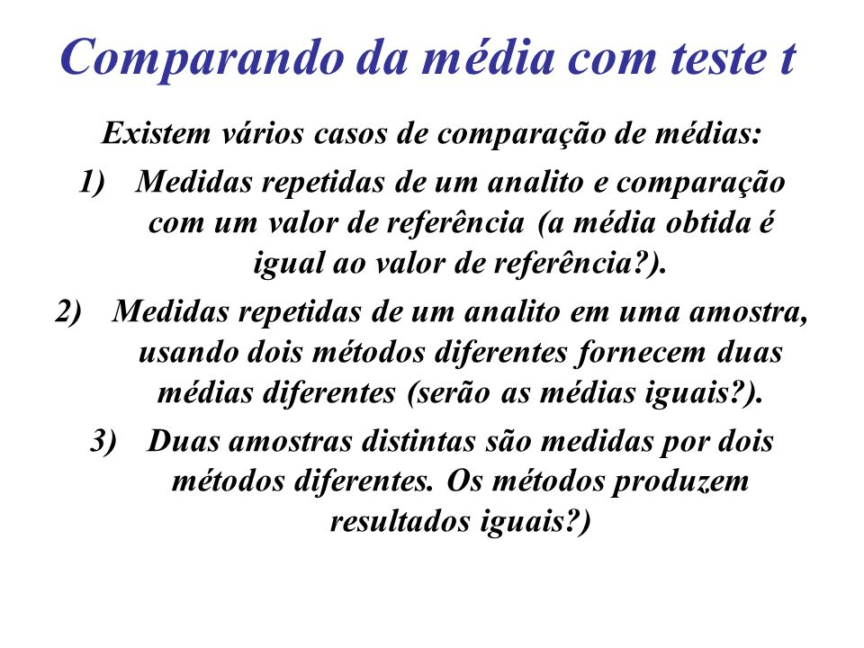 Comparando da média com teste t Existem vários casos de comparação de médias: 1)Medidas repetidas de um analito e comparação com um valor de referênci