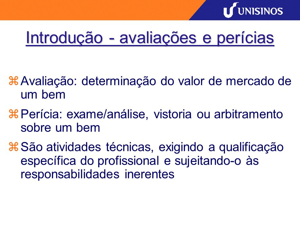 Introdução - avaliações e perícias Avaliação: determinação do valor de mercado de um bem Perícia: exame/análise, vistoria ou arbitramento sobre um bem