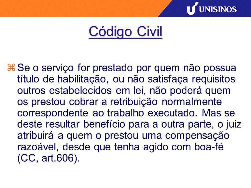 Código Civil Se o serviço for prestado por quem não possua título de habilitação, ou não satisfaça requisitos outros estabelecidos em lei, não poderá
