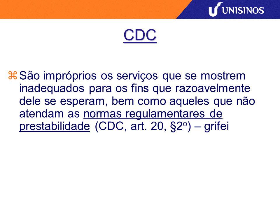 CDC São impróprios os serviços que se mostrem inadequados para os fins que razoavelmente dele se esperam, bem como aqueles que não atendam as normas r