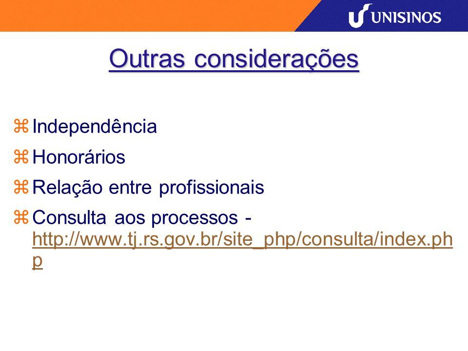 Outras considerações Independência Honorários Relação entre profissionais Consulta aos processos - http://www.tj.rs.gov.br/site_php/consulta/index.ph