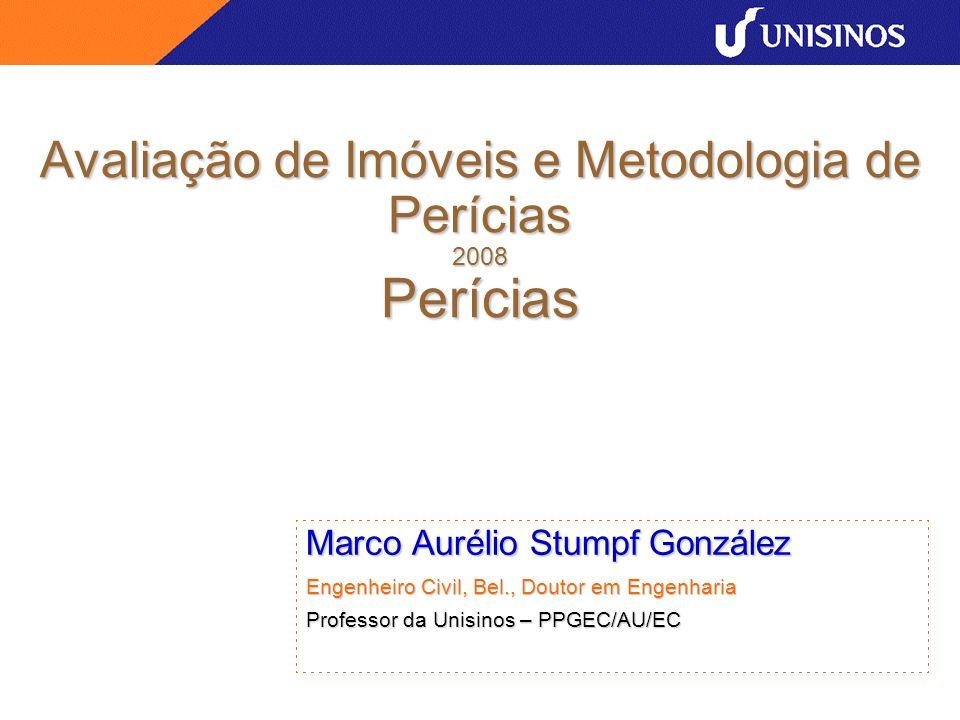 Avaliação de Imóveis e Metodologia de Perícias 2008 Perícias Marco Aurélio Stumpf González Engenheiro Civil, Bel., Doutor em Engenharia Professor da U