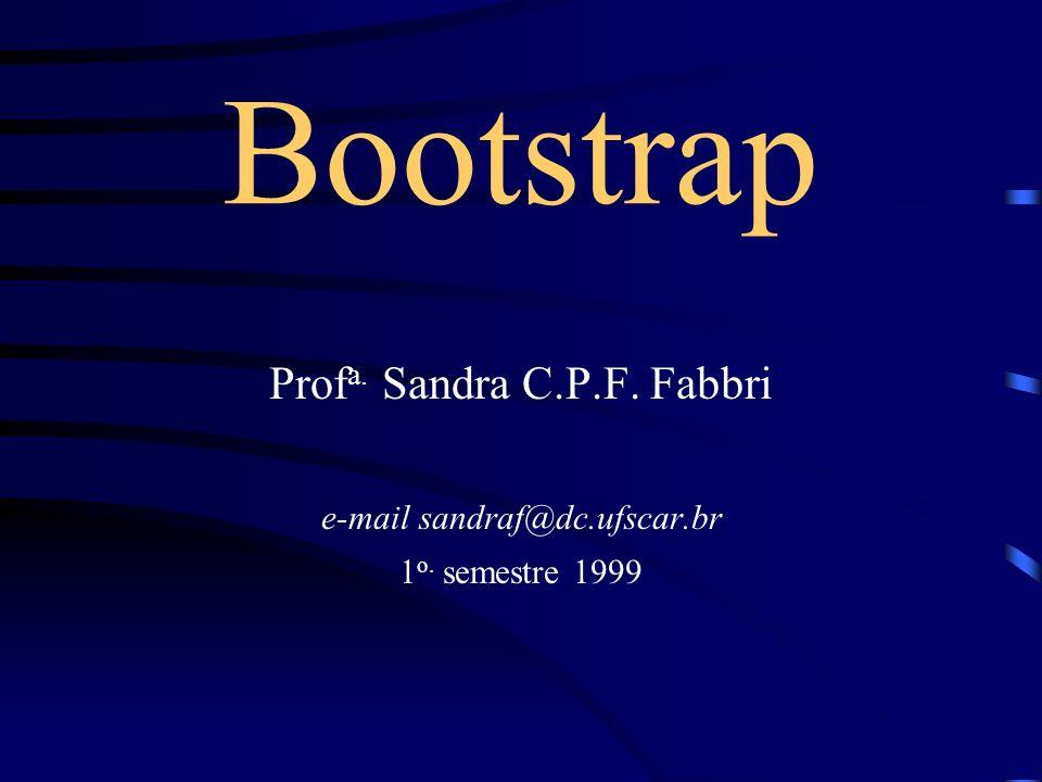 Bootstrap Prof a. Sandra C.P.F. Fabbri e-mail sandraf@dc.ufscar.br 1 o. semestre 1999