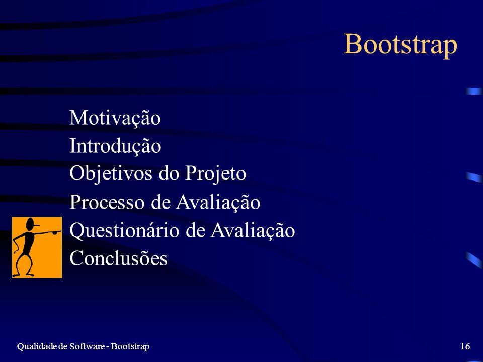 Qualidade de Software - Bootstrap16 Bootstrap Motivação Introdução Objetivos do Projeto Processo de Avaliação Questionário de Avaliação Conclusões