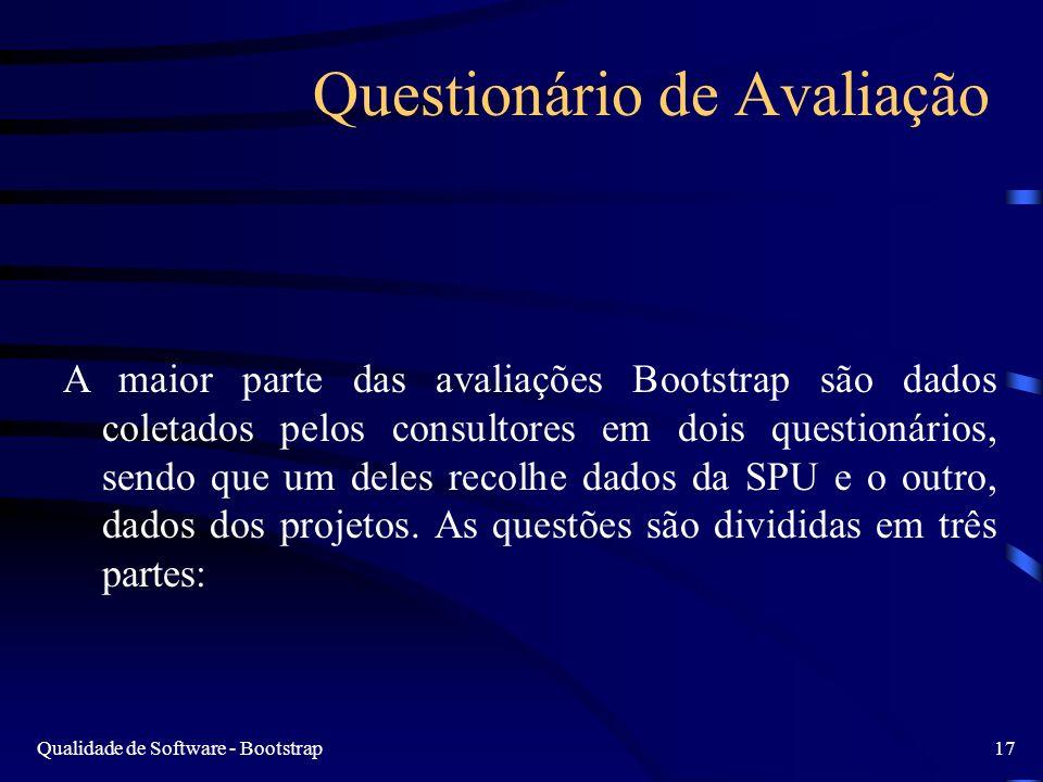Qualidade de Software - Bootstrap17 Questionário de Avaliação A maior parte das avaliações Bootstrap são dados coletados pelos consultores em dois questionários, sendo que um deles recolhe dados da SPU e o outro, dados dos projetos.