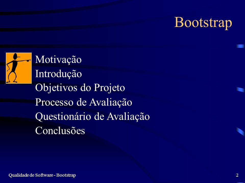 Qualidade de Software - Bootstrap2 Bootstrap Motivação Introdução Objetivos do Projeto Processo de Avaliação Questionário de Avaliação Conclusões