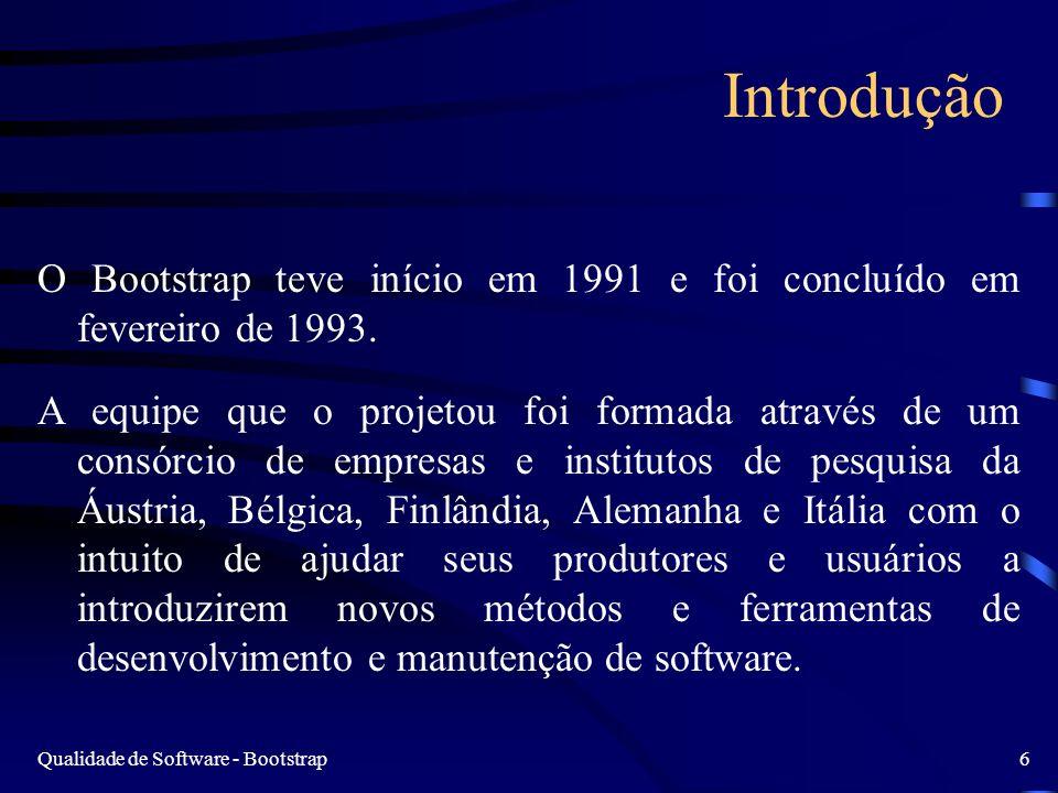 Qualidade de Software - Bootstrap6 Introdução O Bootstrap teve início em 1991 e foi concluído em fevereiro de 1993. A equipe que o projetou foi formad