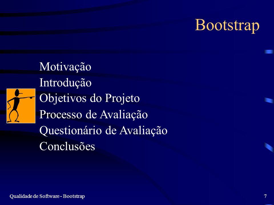 Qualidade de Software - Bootstrap7 Bootstrap Motivação Introdução Objetivos do Projeto Processo de Avaliação Questionário de Avaliação Conclusões