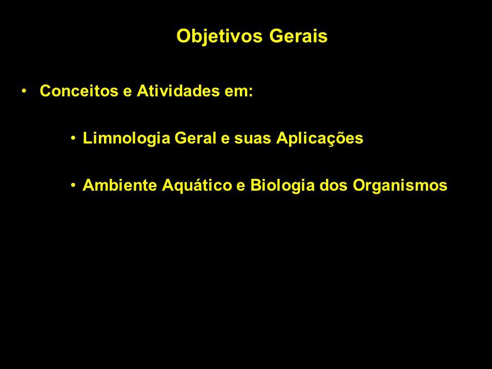 Objetivos Gerais Conceitos e Atividades em: Limnologia Geral e suas Aplicações Ambiente Aquático e Biologia dos Organismos