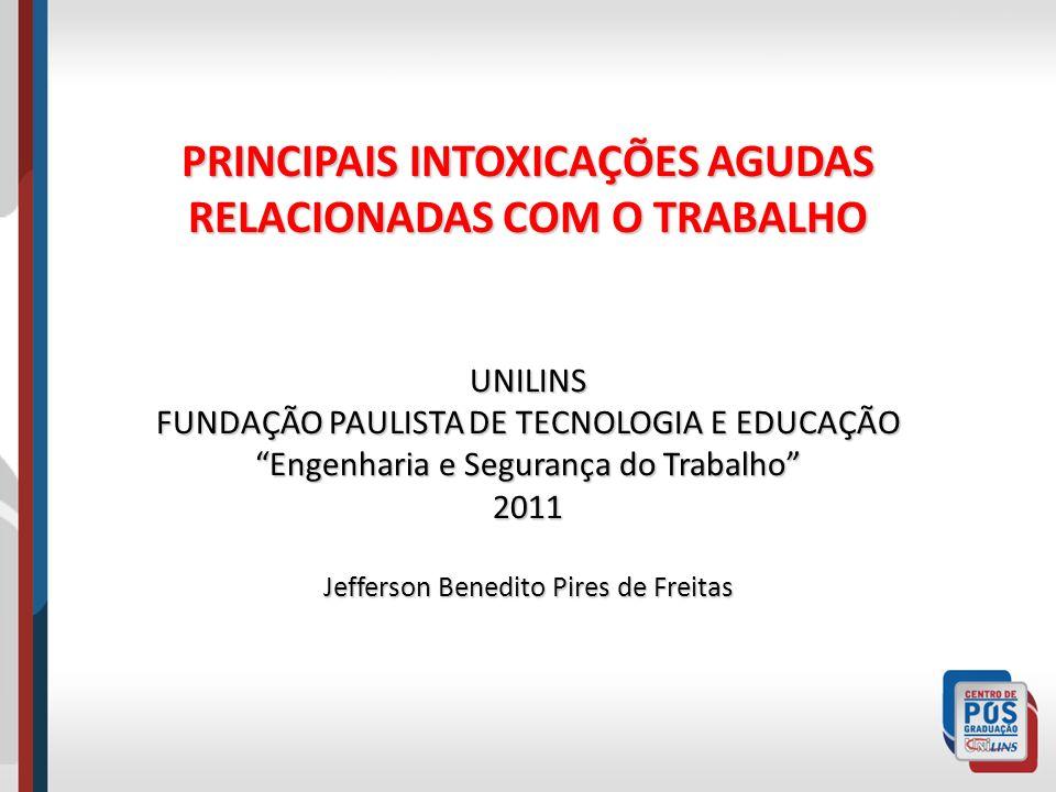 PRINCIPAIS INTOXICAÇÕES AGUDAS RELACIONADAS COM O TRABALHO UNILINS FUNDAÇÃO PAULISTA DE TECNOLOGIA E EDUCAÇÃO Engenharia e Segurança do Trabalho 2011