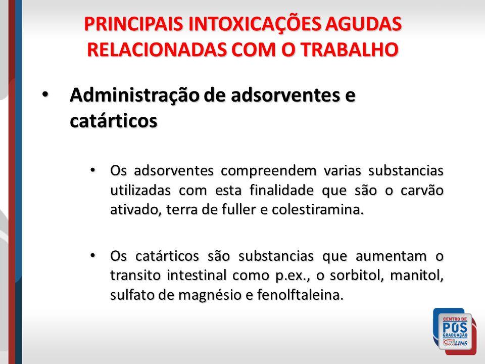 PRINCIPAIS INTOXICAÇÕES AGUDAS RELACIONADAS COM O TRABALHO Administração de adsorventes e catárticos Administração de adsorventes e catárticos Os adso