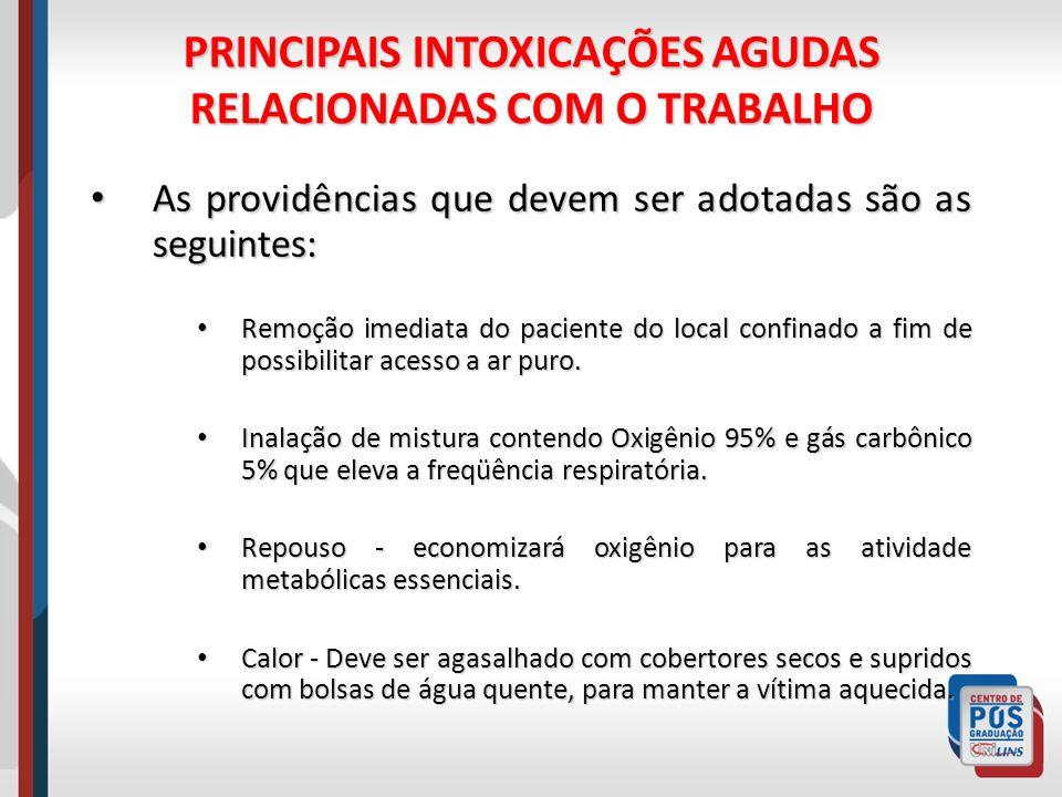 PRINCIPAIS INTOXICAÇÕES AGUDAS RELACIONADAS COM O TRABALHO As providências que devem ser adotadas são as seguintes: As providências que devem ser adot
