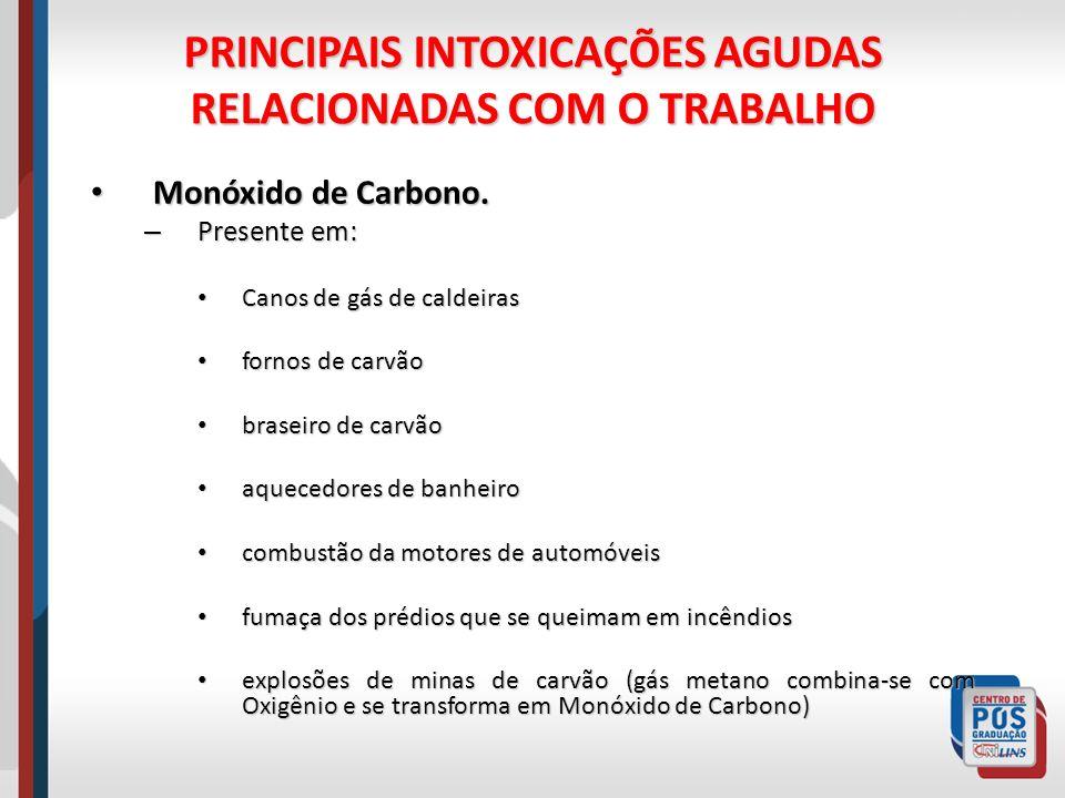 PRINCIPAIS INTOXICAÇÕES AGUDAS RELACIONADAS COM O TRABALHO Monóxido de Carbono. Monóxido de Carbono. – Presente em: Canos de gás de caldeiras Canos de