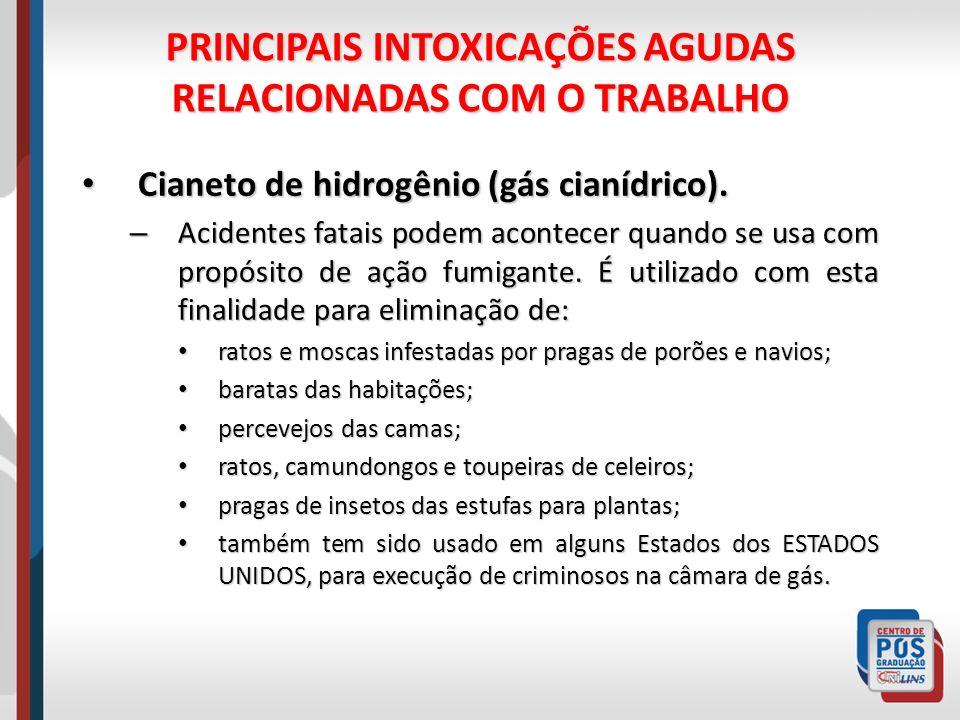 PRINCIPAIS INTOXICAÇÕES AGUDAS RELACIONADAS COM O TRABALHO Cianeto de hidrogênio (gás cianídrico). Cianeto de hidrogênio (gás cianídrico). – Acidentes