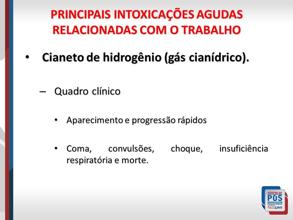 PRINCIPAIS INTOXICAÇÕES AGUDAS RELACIONADAS COM O TRABALHO Cianeto de hidrogênio (gás cianídrico). Cianeto de hidrogênio (gás cianídrico). – Quadro cl