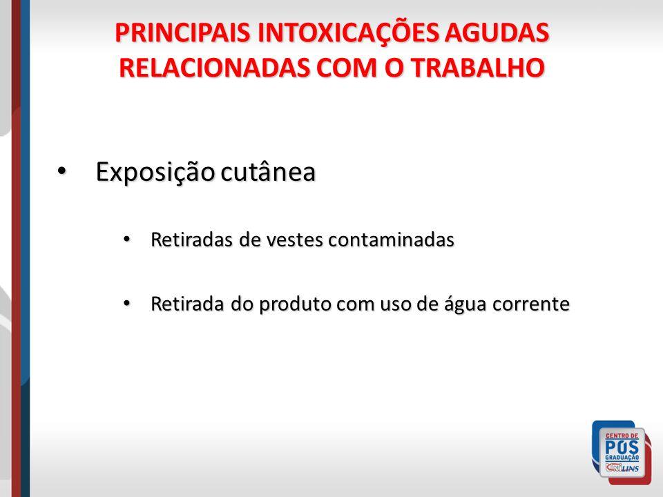 PRINCIPAIS INTOXICAÇÕES AGUDAS RELACIONADAS COM O TRABALHO Exposição cutânea Exposição cutânea Retiradas de vestes contaminadas Retiradas de vestes co