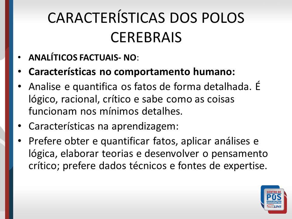 CARACTERÍSTICAS DOS POLOS CEREBRAIS ANALÍTICOS FACTUAIS- NO: Características no comportamento humano: Analise e quantifica os fatos de forma detalhada