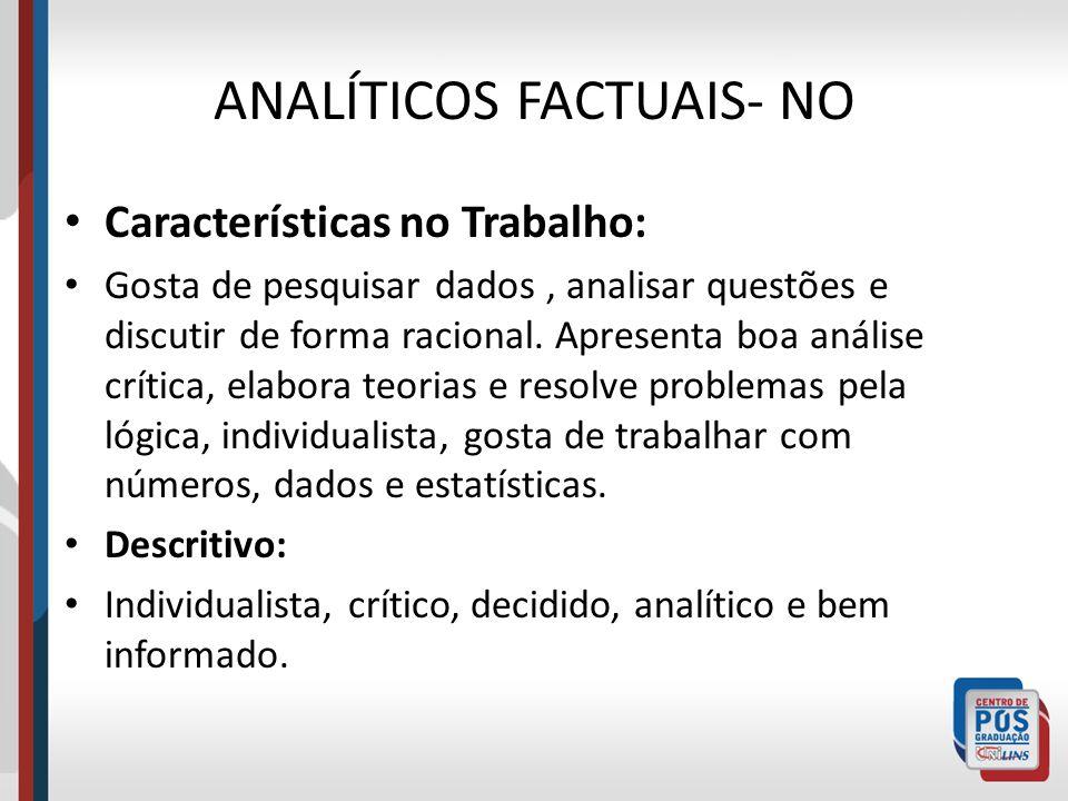 ANALÍTICOS FACTUAIS- NO Características no Trabalho: Gosta de pesquisar dados, analisar questões e discutir de forma racional. Apresenta boa análise c