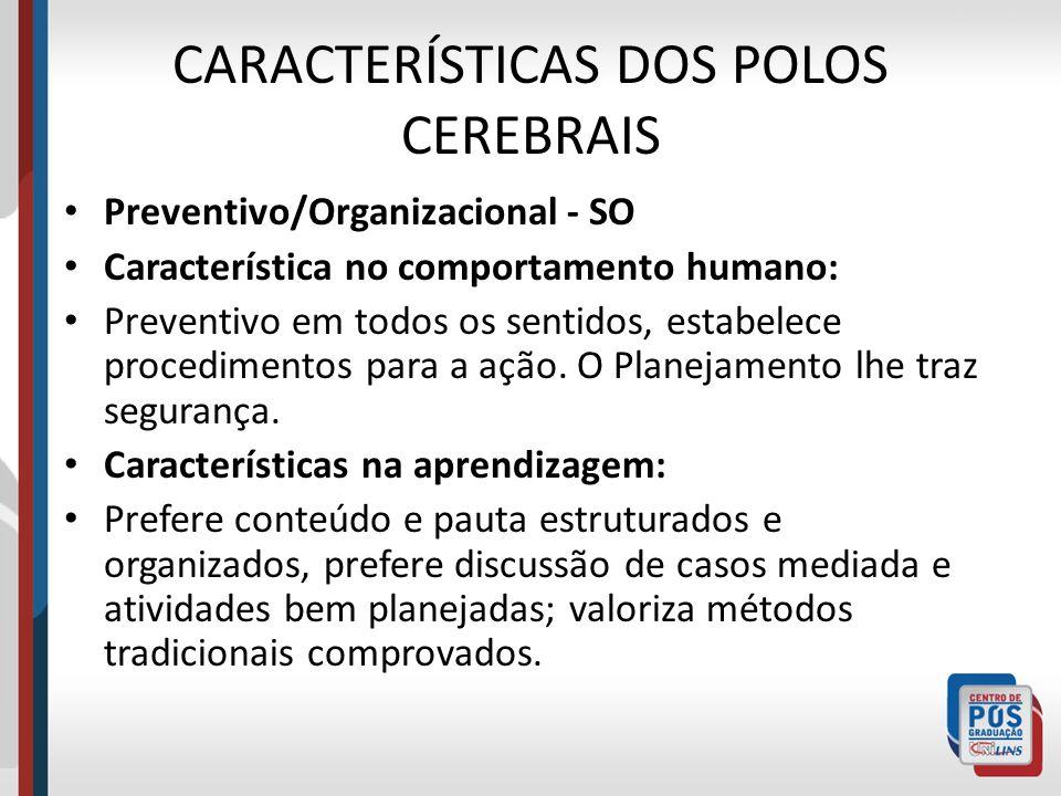CARACTERÍSTICAS DOS POLOS CEREBRAIS Preventivo/Organizacional - SO Característica no comportamento humano: Preventivo em todos os sentidos, estabelece