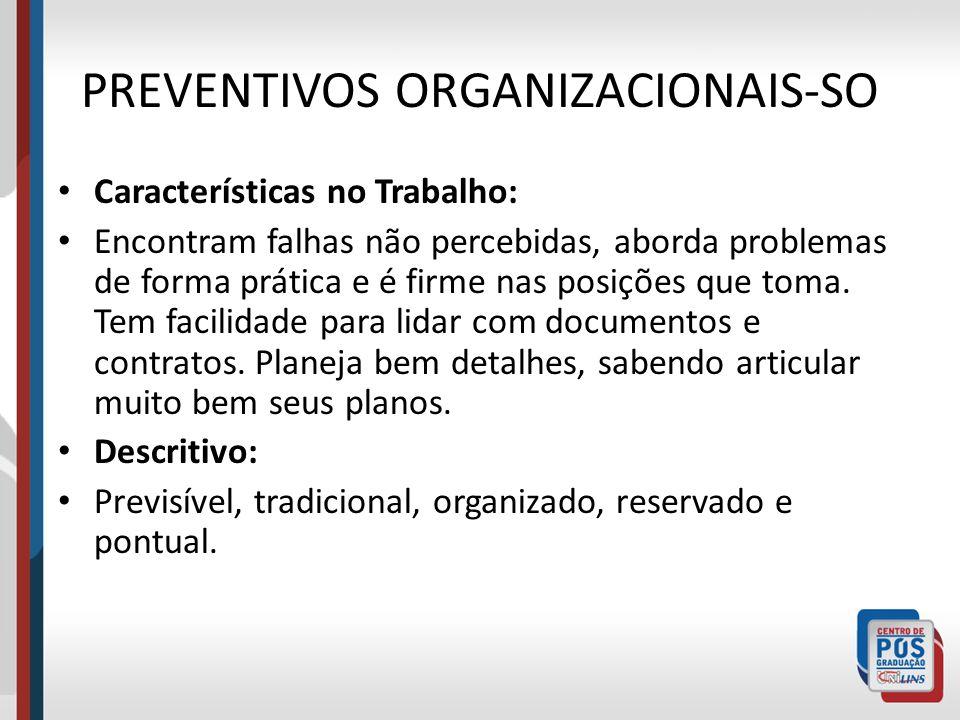 PREVENTIVOS ORGANIZACIONAIS-SO Características no Trabalho: Encontram falhas não percebidas, aborda problemas de forma prática e é firme nas posições