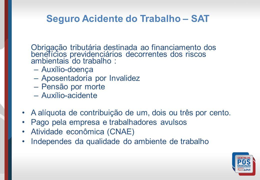 Seguro Acidente do Trabalho – SAT Obrigação tributária destinada ao financiamento dos Obrigação tributária destinada ao financiamento dos benefícios p